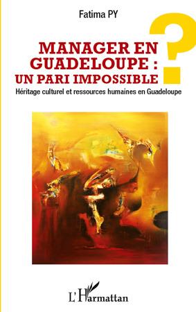 Manager en Guadeloupe : un pari impossible ? ; héritage culturel et ressources humaines en Guadeloupe
