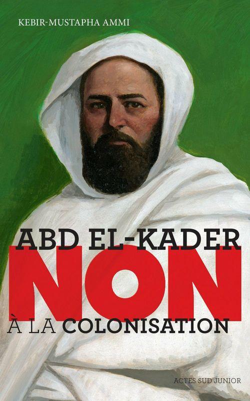 Abd el-Kader : « non à la colonisation »