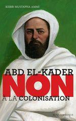"""Vente Livre Numérique : Abd el-Kader : """"Non à la colonisation""""  - Kebir-Mustapha Ammi"""