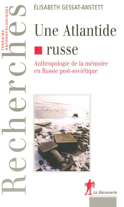 Une atlantide russe ; anthropologie de la mémoire en Russie post-soviétique