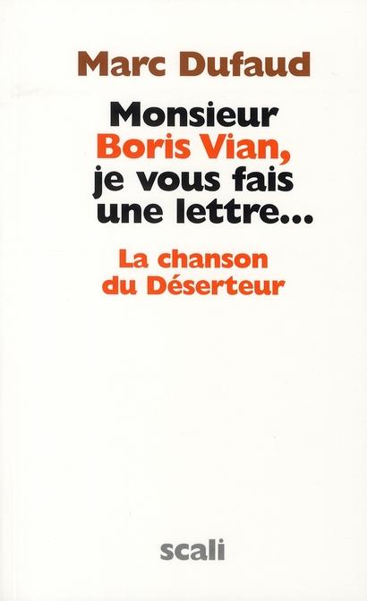 Monsieur Boris Vian, je vous fais une lettre... ; la chanson du déserteur