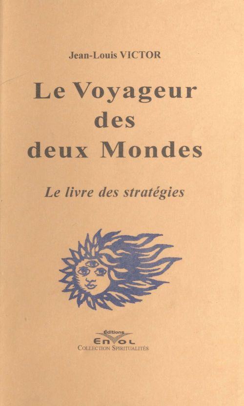 Le voyageur des deux mondes ; le livre des stratégies