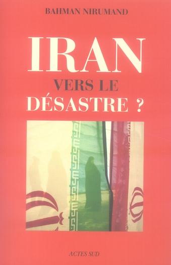 Iran, Vers Le Desastre ?