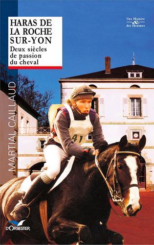 Haras de la Roche-sur-Yon ; deux siècles de passion du cheval