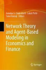 Network Theory and Agent-Based Modeling in Economics and Finance  - Taisei Kaizoji - Lukás Pichl - Anindya S. Chakrabarti