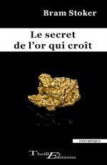 Vente Livre Numérique : Le secret de l'or qui croît  - Bram STOKER