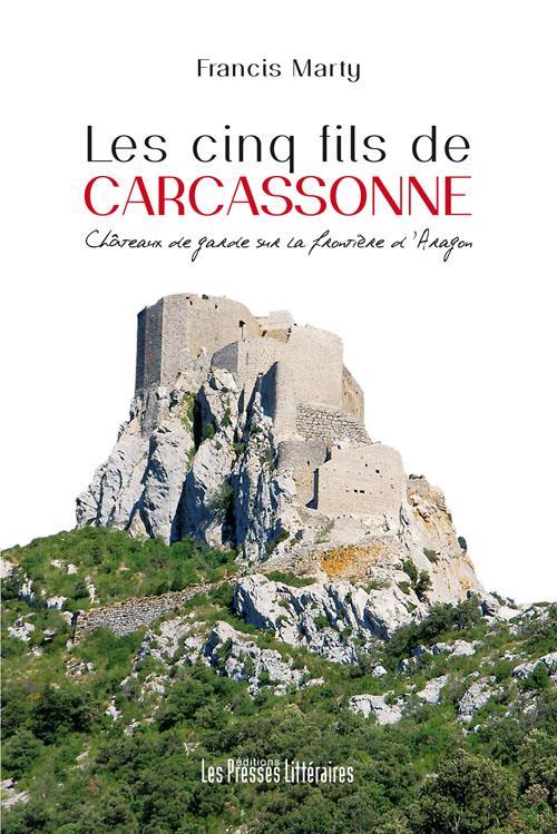 Les cinq fils de Carcassonne ; châteaux de garde sur la frontiere d'aragon