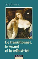 Vente EBooks : Le transitionnel, le sexuel et la réflexivité  - René Roussillon