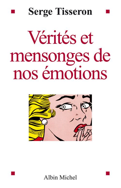 Verites et mensonges de nos emotions