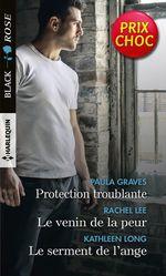 Protection troublante - Le venin de la peur - Le serment de l'ange  - Paula Graves - Rachel Lee - Kathleen Long