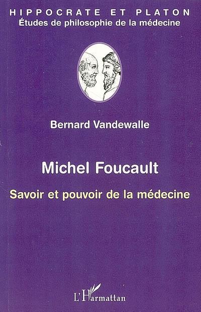 Michel Foucault ; savoir et pouvoir de la médecine