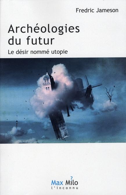 Archéologies du futur ; le désir nommé utopie