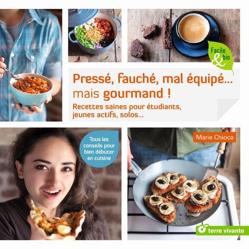 Pressé, fauché, mal équipé... mais gourmand ! recettes saines pour étudiants, jeunes actifs, solos... ; tous les conseils pour bien débuter en cuisine