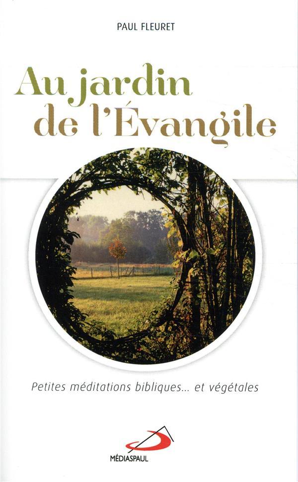 AU JARDIN DE L'EVANGILE  -  PETITES MEDITATIONS BIBLIQUES ET VEGETALES