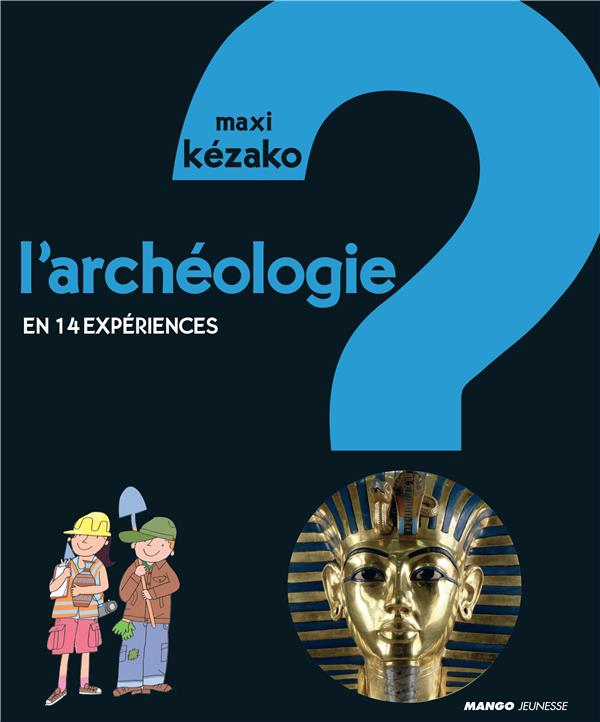 MAXI KEZAKO ; l'archéologie ; en 14 expériences