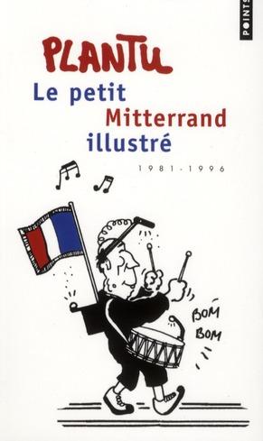 Le Petit Mitterrand Illustre ; 1981-1996