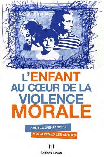 L'enfant au coeur de la violence morale ; contes d'enfances pas comme les autres