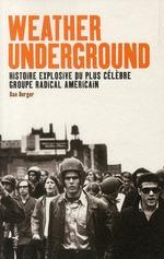Couverture de Weather underground ; histoire explosive du plus célèbre groupe radical américain
