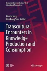 Transcultural Encounters in Knowledge Production and Consumption  - Xianlin Song - Youzhong Sun