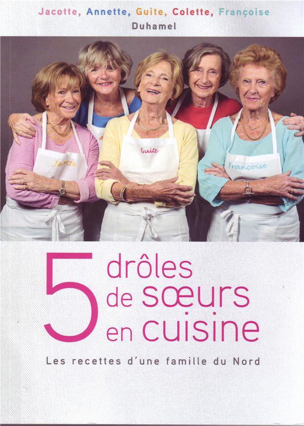 5 drôles de soeurs en cuisine . les recettes d'une famille du Nord