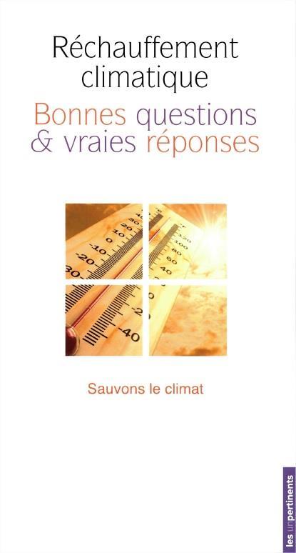 Réchauffement climatique, bonnes questions & vraies réponses ; sauvons le climat