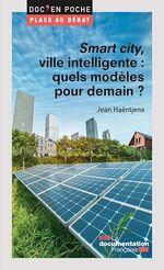Vente Livre Numérique : Smart city, ville intelligente : quels modèles pour demain ?  - La Documentation française - Jean HAENTJENS
