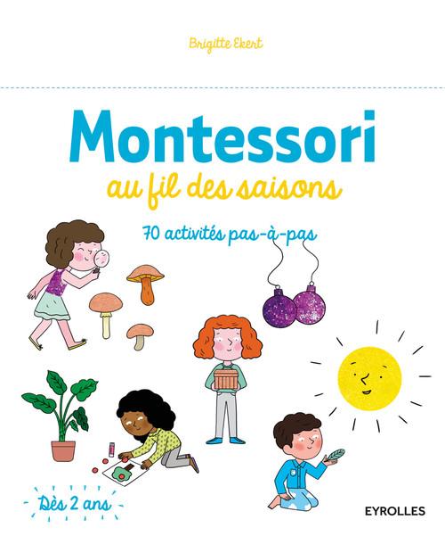 Montessori au fil des saisons ; 70 activités pas à pas