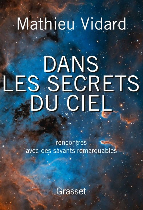 dans les secrets du ciel ; rencontres avec des savants remarquables