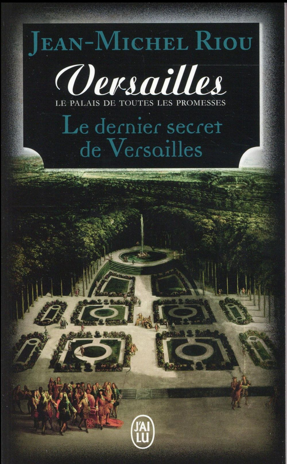 Le dernier secret de Versailles ; Versailles le palais de toutes les promesses