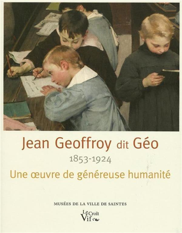 Jean Geoffroy (1853-1924) dit Géo ; une oeuvre de généreuse humanité