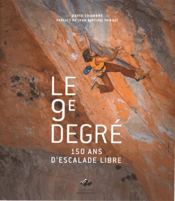 Le 9éme degré ; 150 d'histoire de l'escalade libre