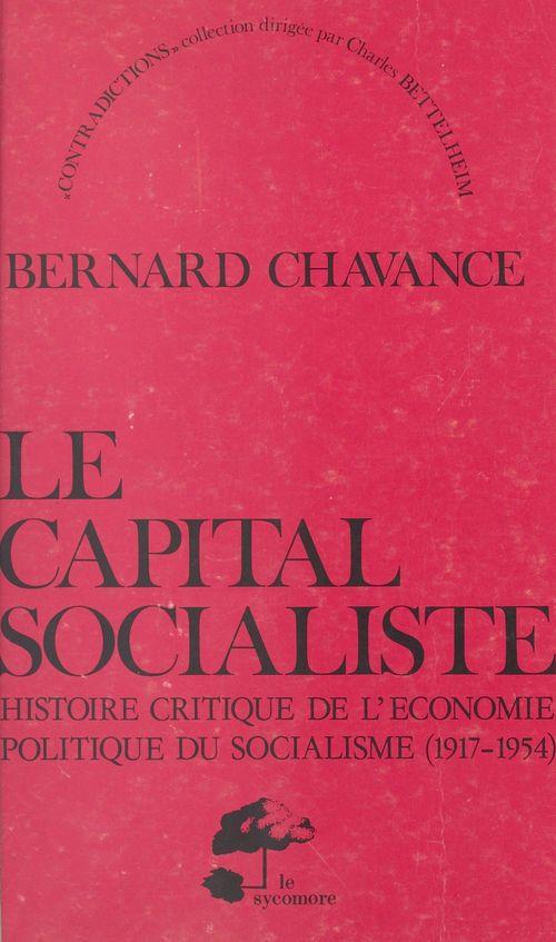 Le capital socialiste : histoire critique de l'économie politique du socialisme (1917-1954)