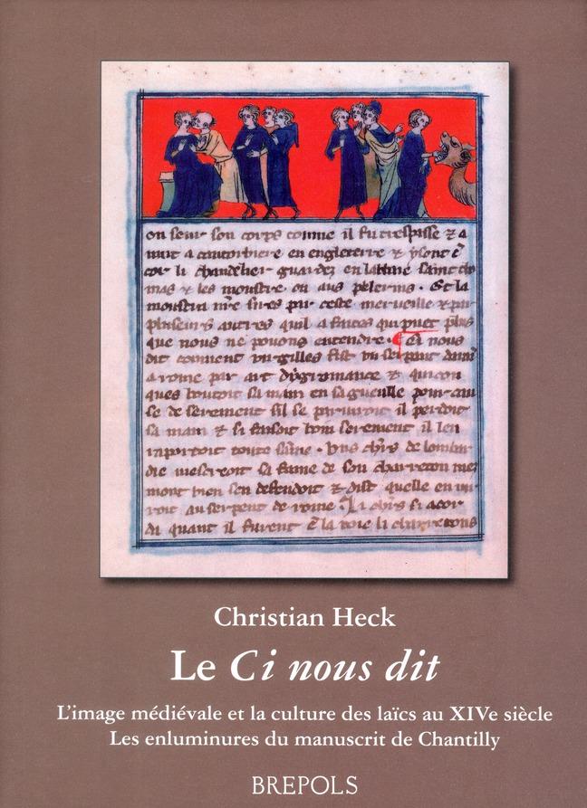 Le Ci nous dit ; l'image médiévale et la culture des laïcs au XIV siècle ; les enluminures du manuscrit de Chantillly