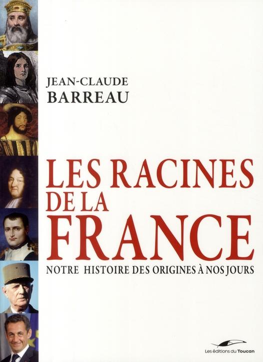 Les racines de la France ; notre histoire des origines à nos jours
