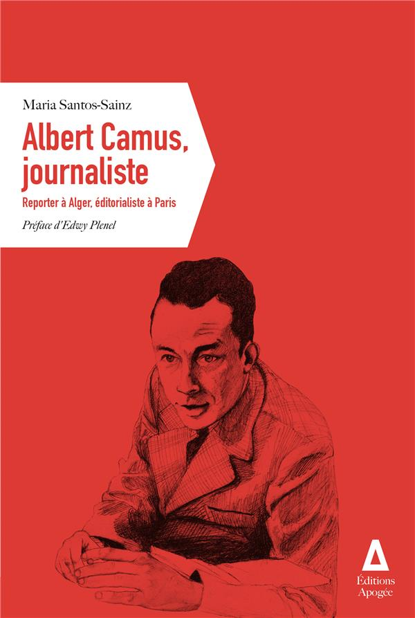 Albert Camus, journaliste ; reporter à Alger, éditorialiste à Paris
