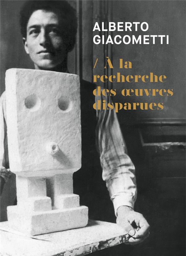 Alberto giacometti ; à la recherche des oeuvres disparues