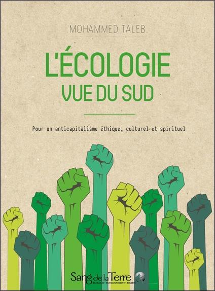 L'écologie vue du Sud ; pour un anticapitalisme éthique, culturel et spirituel