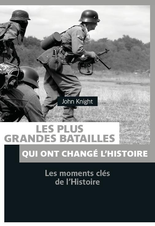 Les plus grandes batailles de 14-18 ; les batailles qui ont changé l'Histoire