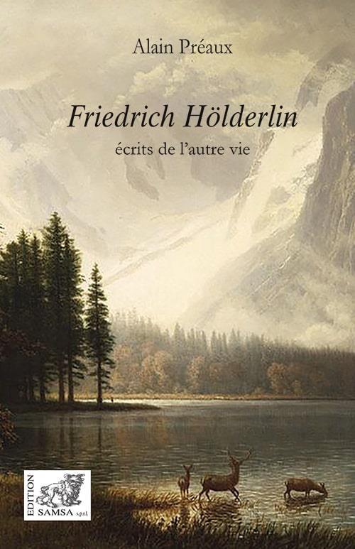 Friedrich Hölderlin ; écrits de l'autre vie