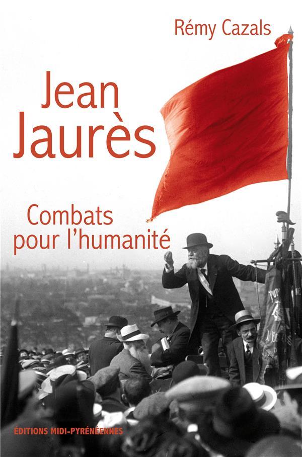 Jean Jaurès ; combats pour l'humanité
