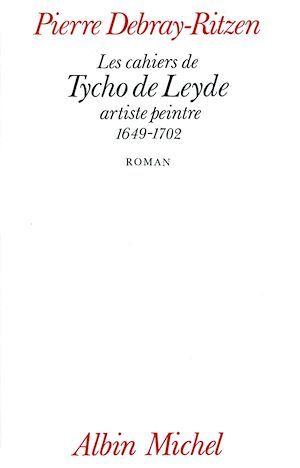 Les Cahiers de Tycho de Leyde, artiste peintre, 1649-1702
