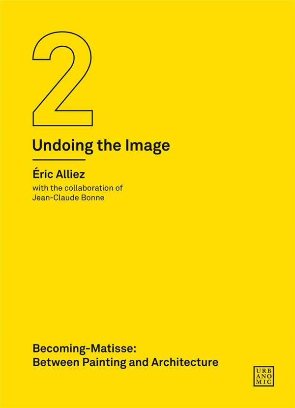 Becoming matisse : between painting and architecture (undoing the image 2) /anglais