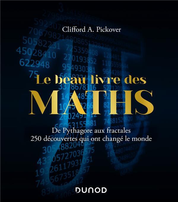 le beau livre des maths ; de Pythagore aux fractales ; 250 découvertes qui ont changé le monde (2e édition)