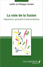 La voie de la fusion  - Verdol - Joëlle Verdol - Philippe Verdol