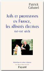 Juifs et protestants en France ; les affinités électives
