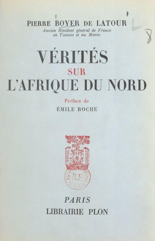 Vérités sur l'Afrique du Nord  - Pierre Boyer de Latour