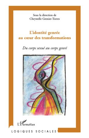 L'identité genrée au coeur des transformations ; du corps sexué au corps genré