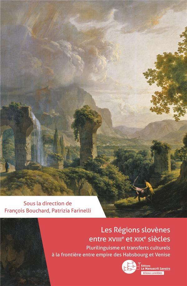 Les régions slovènes entre XVIIIe et XIXe siècles ; plurilinguisme et transferts culturels à la frontière entre empire des Habsbourg et Venise
