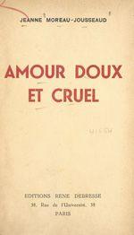 Amour doux et cruel  - Jeanne Moreau-Jousseaud