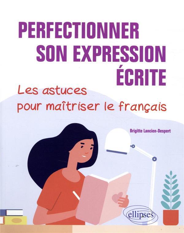 Perfectionner son expression écrite. les astuces pour maîtriser le français
